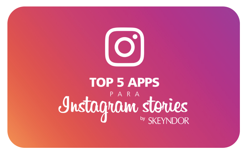Top 5 de aplicaciones para Instagram Stories